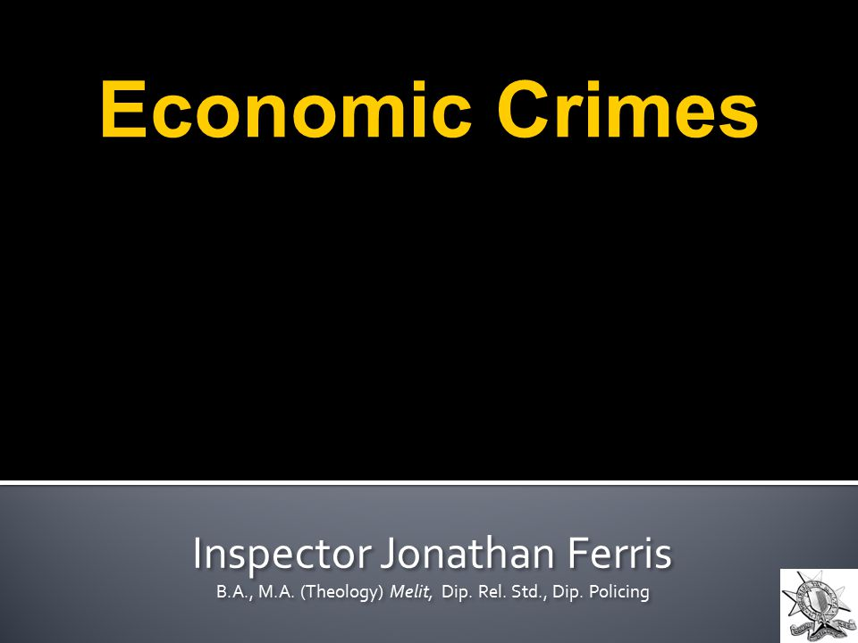2  Fraud  Misappropriation  Usury  Forgeries  Corruption  Computer crime  IPR infringements  Smuggling of goods  Currency counterfeiting  On-line Gaming Role of the Economic Crimes Police Investigation and prosecution of various types of economic crimes and related offences, mainly but not limited to: