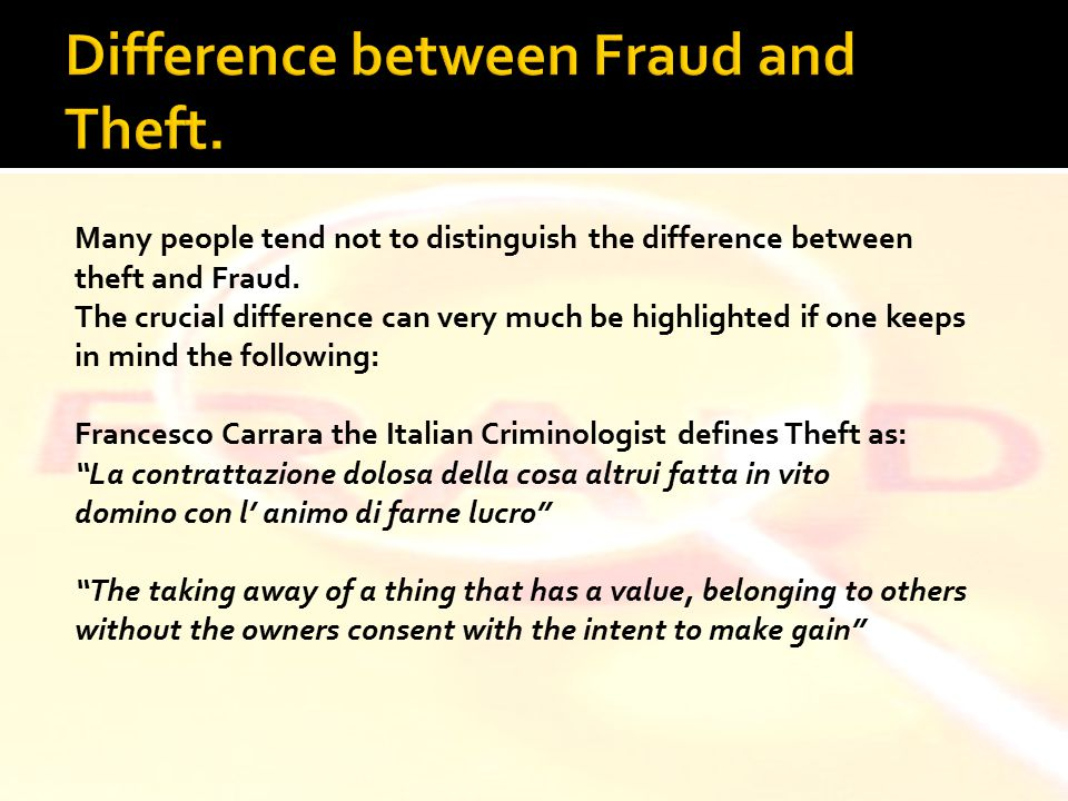 9 Many people tend not to distinguish the difference between theft and Fraud.