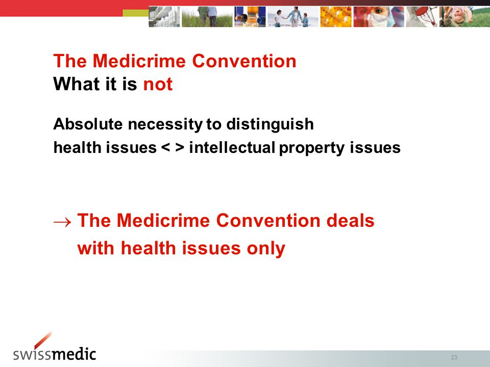 23 The Medicrime Convention What it is not Absolute necessity to distinguish health issues intellectual property issues  The Medicrime Convention deals with health issues only