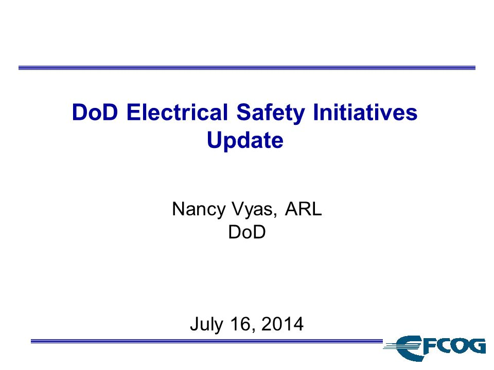 DoD Electrical Safety Initiatives Update Nancy Vyas, ARL DoD July 16, 2014