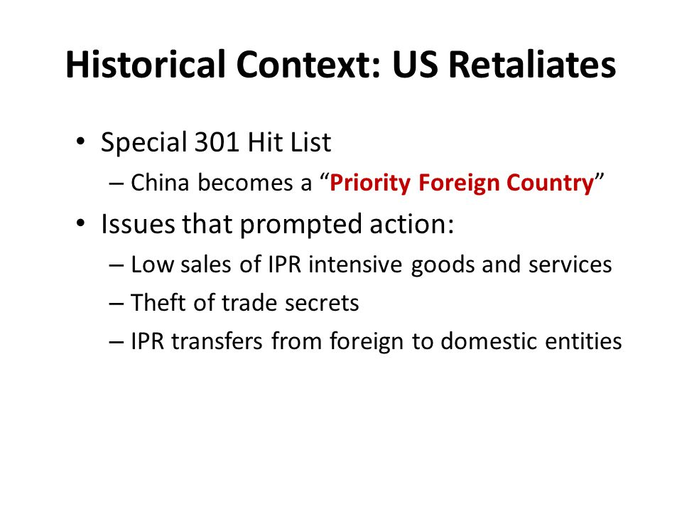 Historical Context: Round #1 January 1992: First Bilateral Agreement – Adhere to certain levels of IP protection – Accede to international intellectual property treaties (Berne Convention) – Provide effective border control procedures and remedies – US agrees to terminate Special 301 investigation
