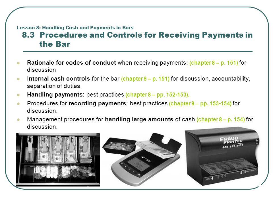 Lesson 8: Handling Cash and Payments in Bars 8.3 Procedures and Controls for Receiving Payments in the Bar Rationale for codes of conduct when receiving payments: (chapter 8 – p.