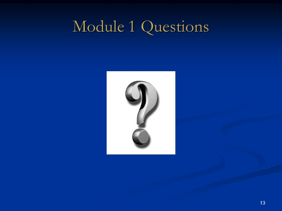 13 Module 1 Questions DRAFT