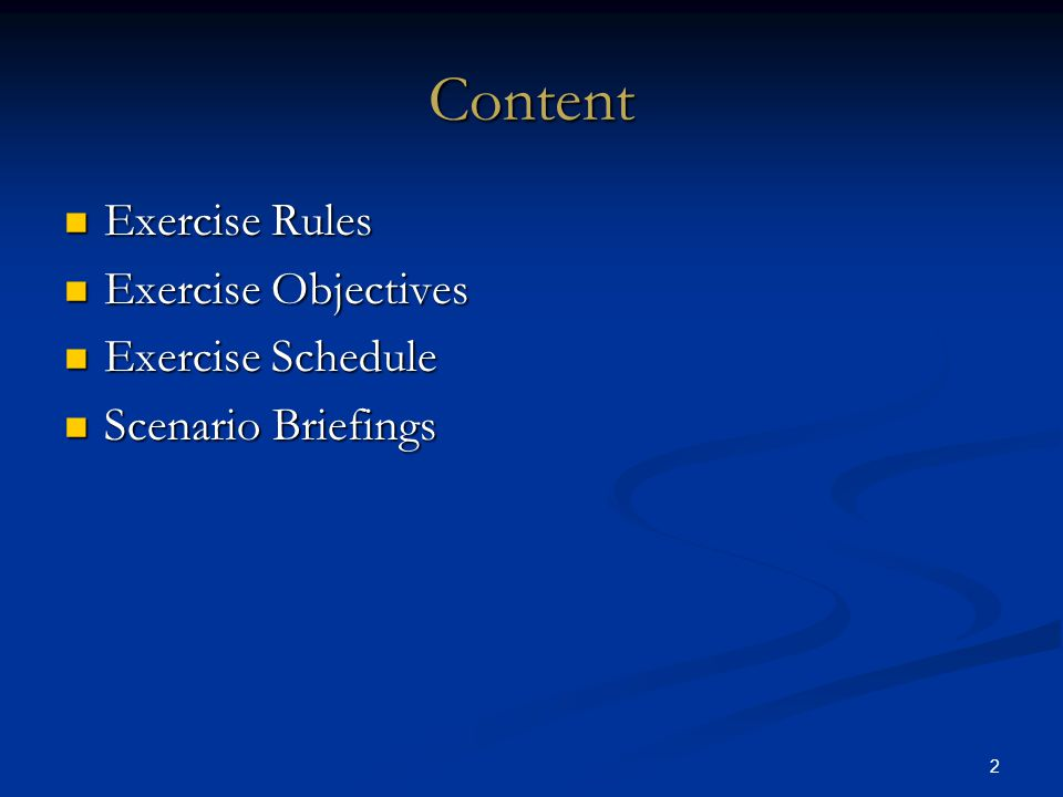2 Content Exercise Rules Exercise Rules Exercise Objectives Exercise Objectives Exercise Schedule Exercise Schedule Scenario Briefings Scenario Briefings