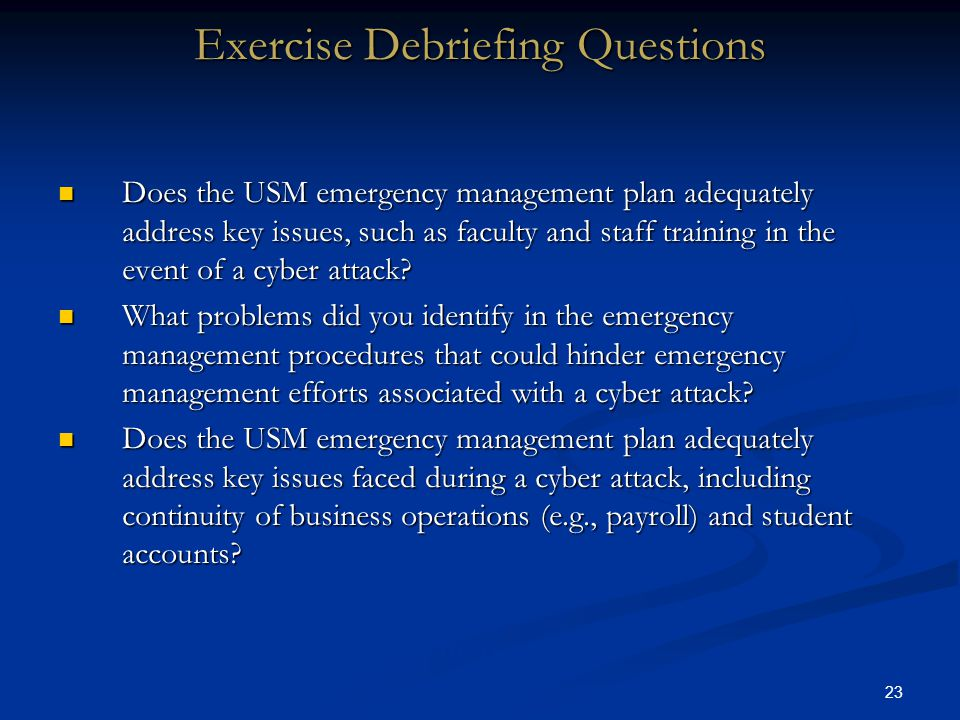 23 Does the USM emergency management plan adequately address key issues, such as faculty and staff training in the event of a cyber attack.