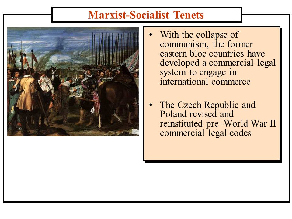 Marxist-Socialist Tenets With the collapse of communism, the former eastern bloc countries have developed a commercial legal system to engage in international commerce The Czech Republic and Poland revised and reinstituted pre–World War II commercial legal codes
