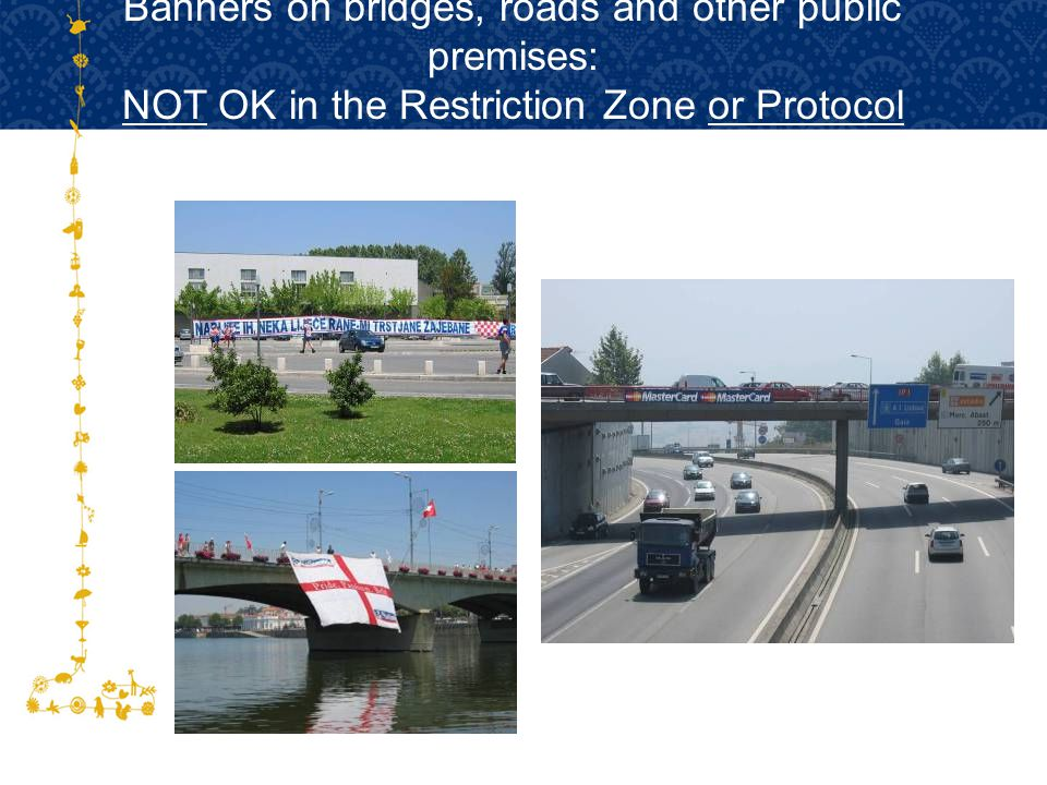 Banners on bridges, roads and other public premises: NOT OK in the Restriction Zone or Protocol Routes