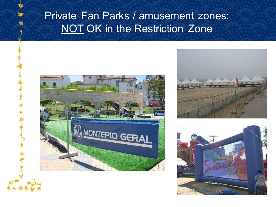 Private Fan Parks / amusement zones: NOT OK in the Restriction Zone