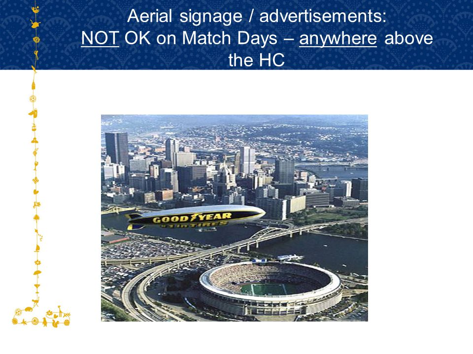 Aerial signage / advertisements: NOT OK on Match Days – anywhere above the HC