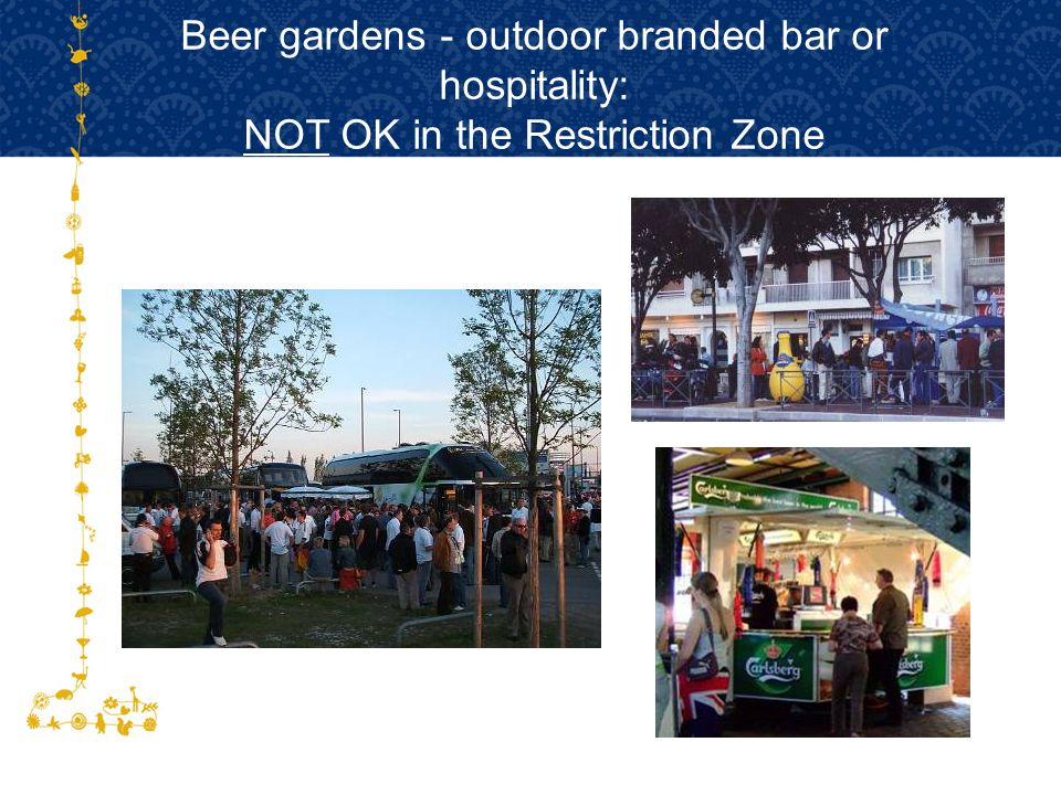 Beer gardens - outdoor branded bar or hospitality: NOT OK in the Restriction Zone