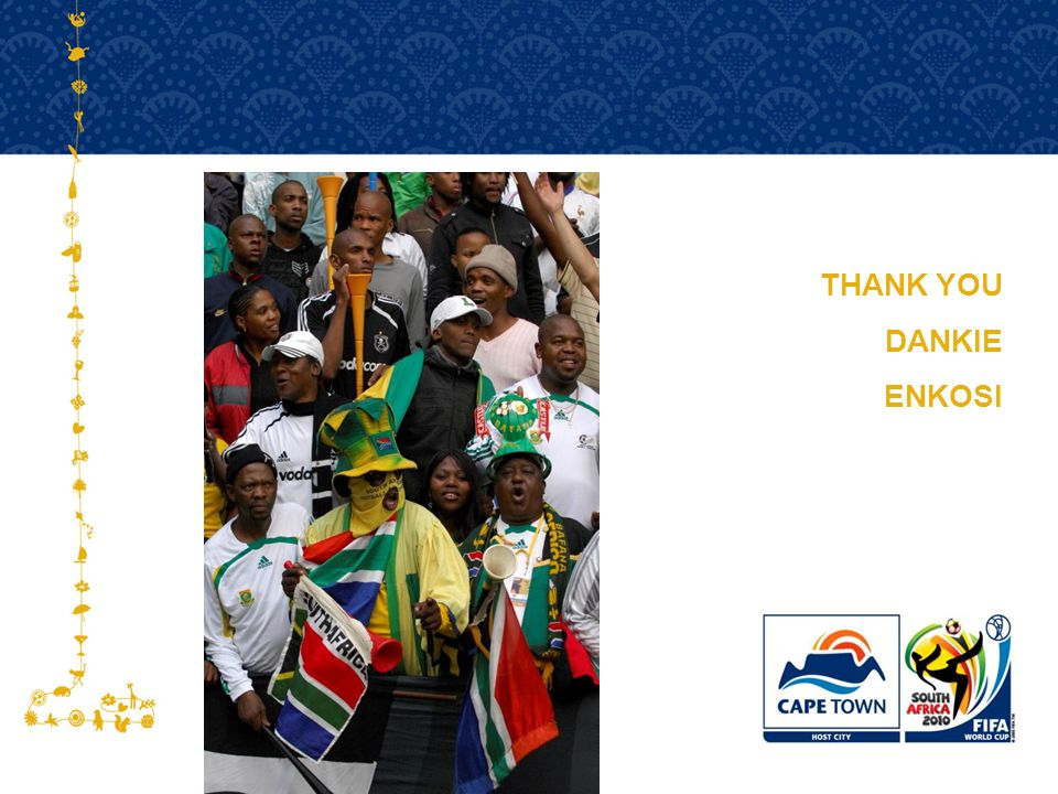 FOR HOST CITY CAPE TOWN FIFA WORLD CUP SOUTH AFRICA 2010  THANK YOU DANKIE ENKOSI