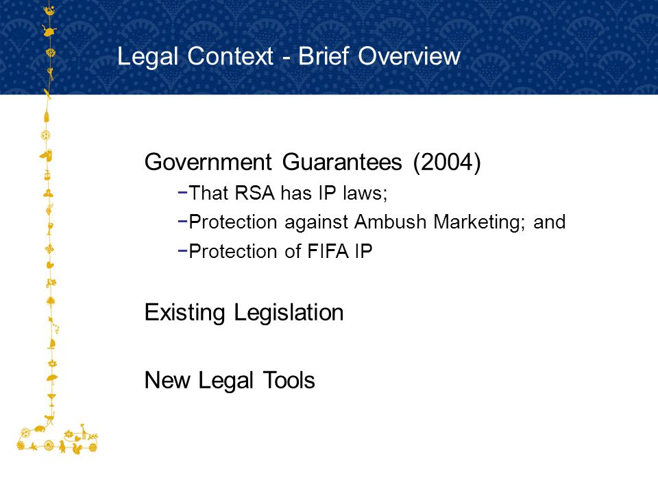 FOR HOST CITY CAPE TOWN FIFA WORLD CUP SOUTH AFRICA 2010  Government Guarantees (2004) −That RSA has IP laws; −Protection against Ambush Marketing; a