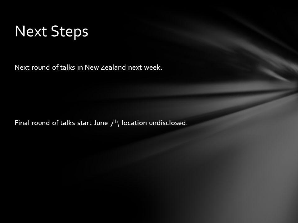Next round of talks in New Zealand next week.