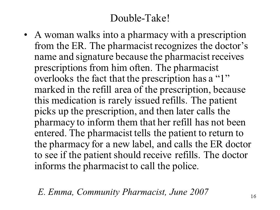 16 Double-Take. A woman walks into a pharmacy with a prescription from the ER.
