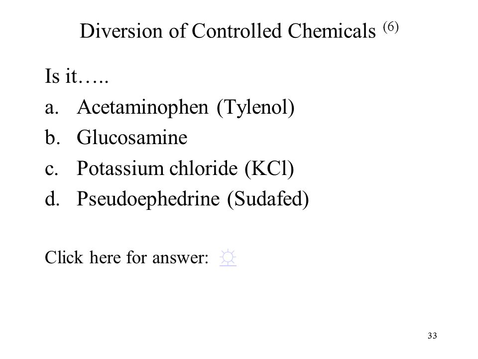 33 Diversion of Controlled Chemicals (6) Is it…..