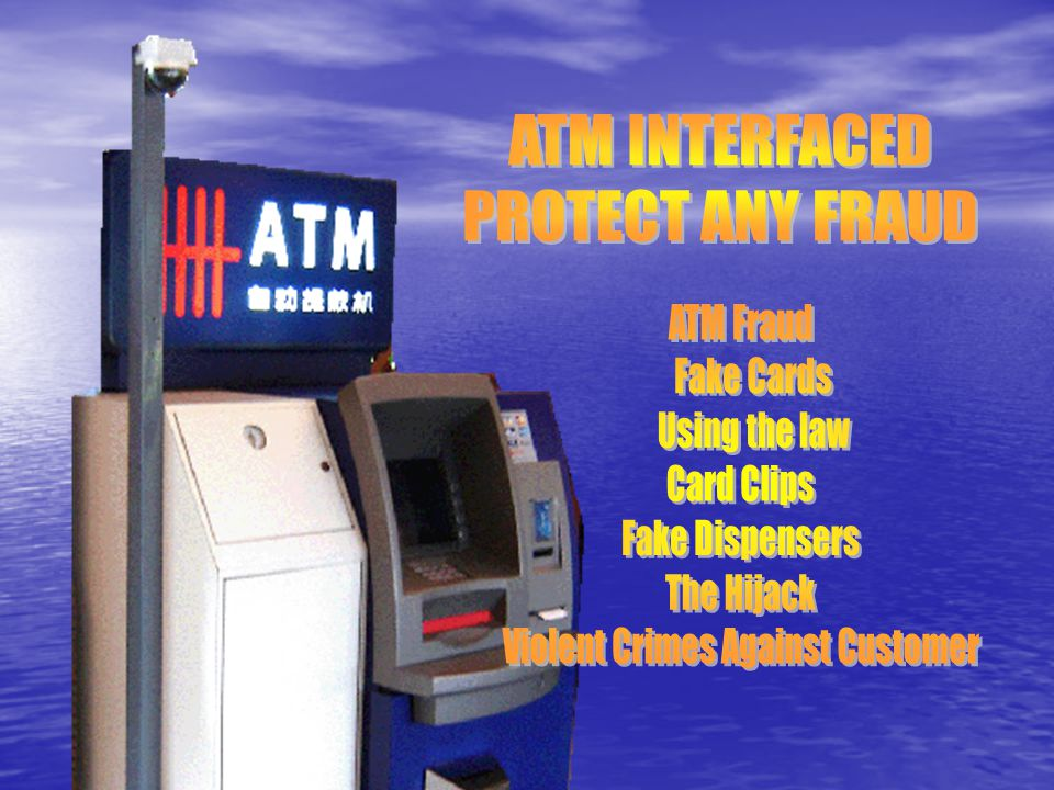 What will happen to ATM ATM Fraud Fake Cards Using the law Card Clips Fake Dispensers The Hijack Violent Crimes Against Customer