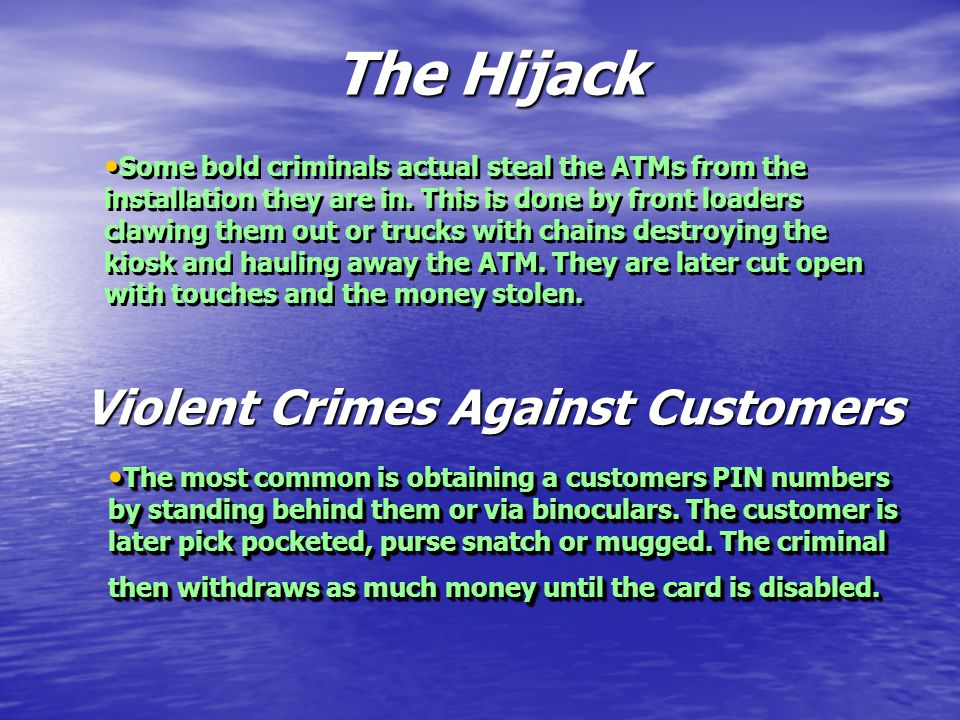 The Hijack Some bold criminals actual steal the ATMs from the installation they are in.