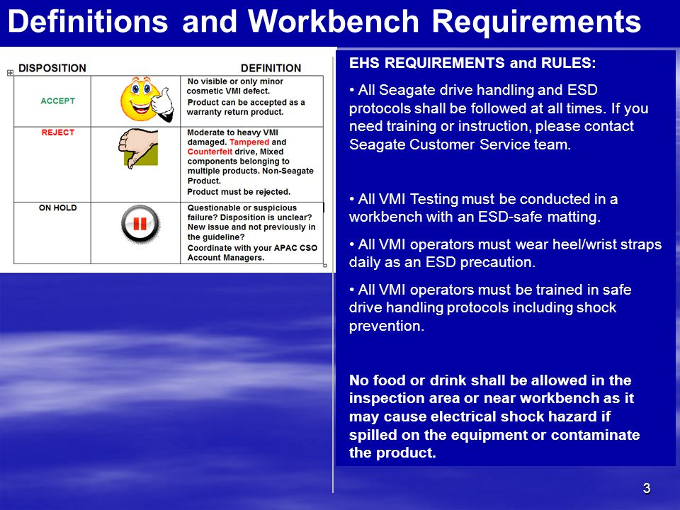 3 Definitions and Workbench Requirements EHS REQUIREMENTS and RULES: All Seagate drive handling and ESD protocols shall be followed at all times. If y