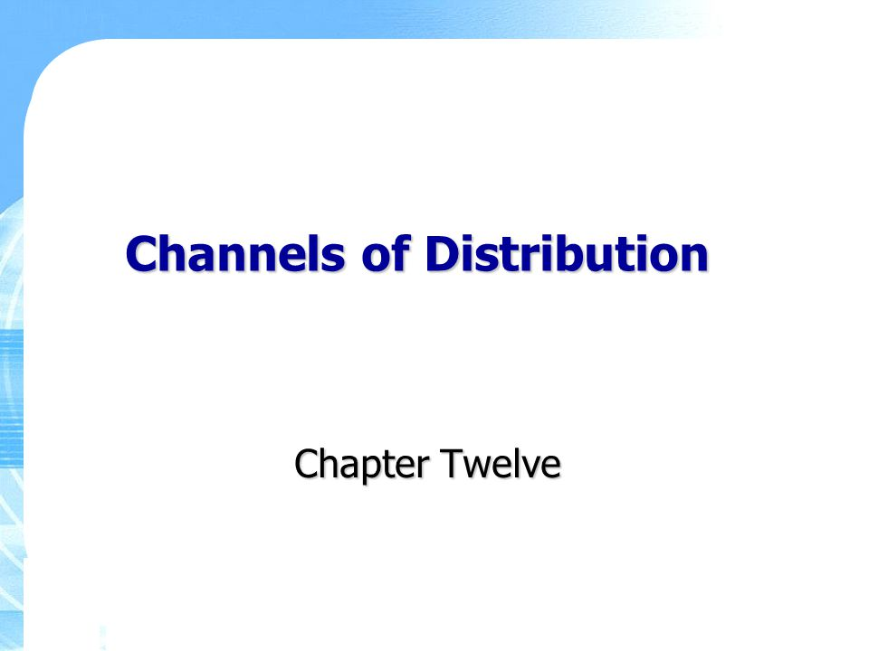 Channels of Distribution Chapter Twelve