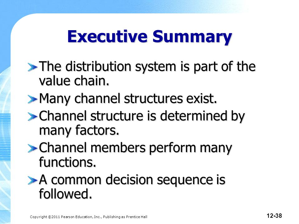 Copyright ©2011 Pearson Education, Inc., Publishing as Prentice Hall 12-38 Executive Summary The distribution system is part of the value chain.
