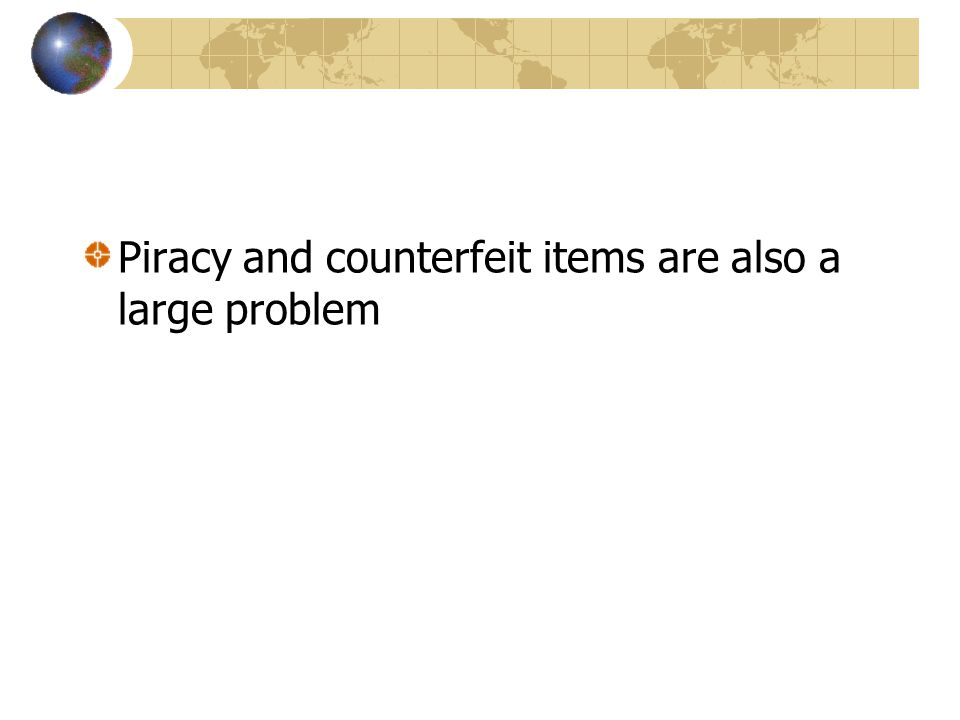 Piracy and counterfeit items are also a large problem