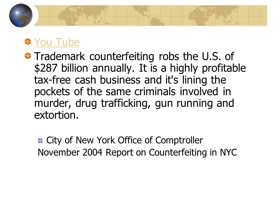 You Tube Trademark counterfeiting robs the U.S. of $287 billion annually. It is a highly profitable tax-free cash business and it's lining the pockets