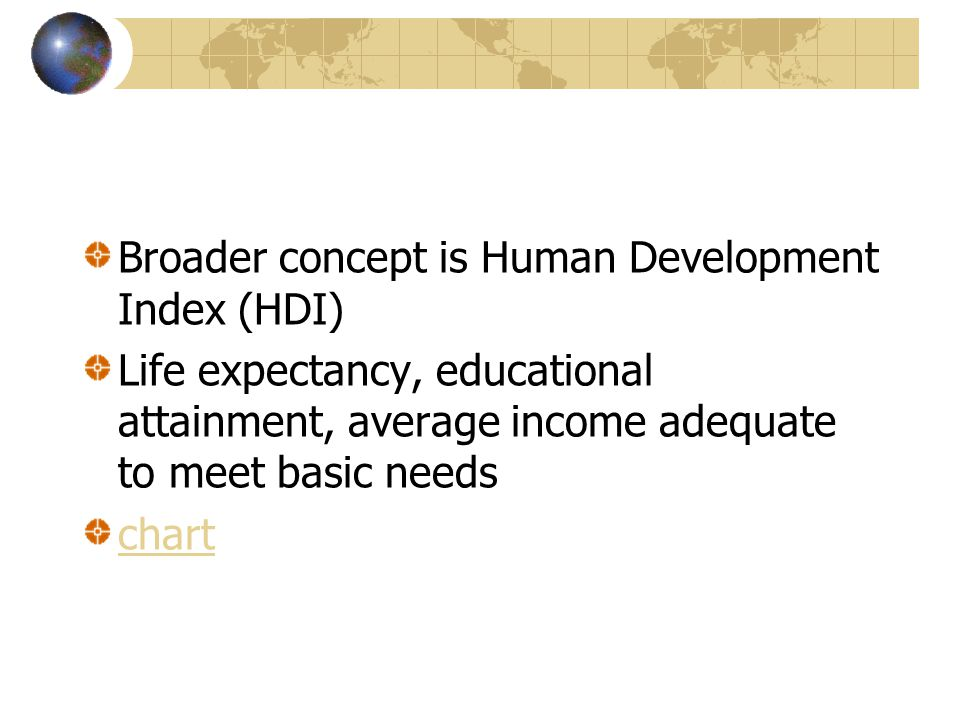 Broader concept is Human Development Index (HDI) Life expectancy, educational attainment, average income adequate to meet basic needs chart