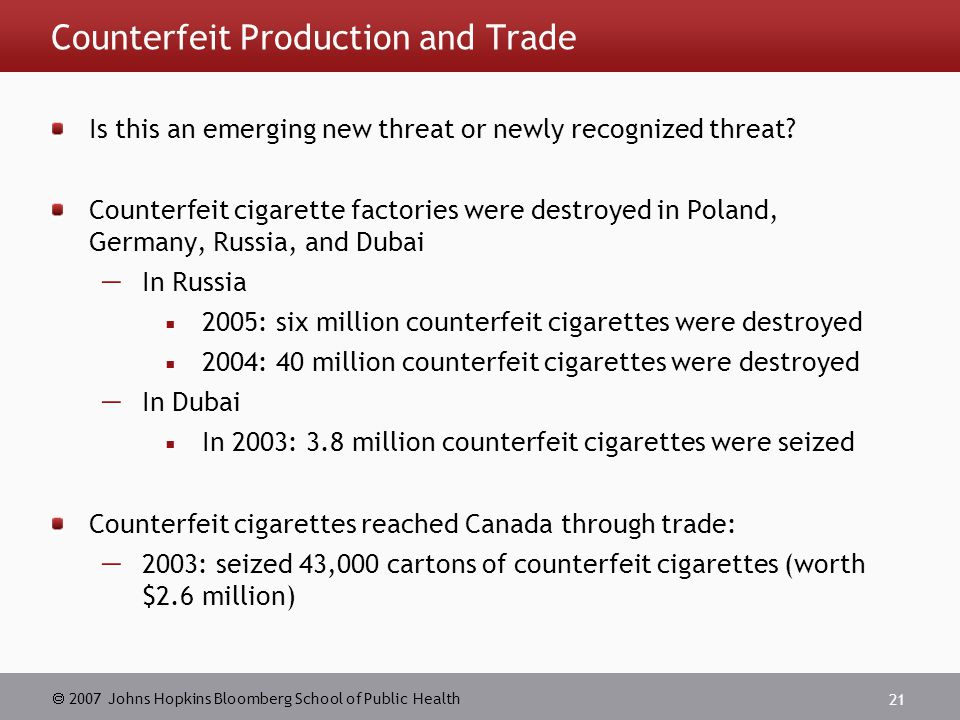  2007 Johns Hopkins Bloomberg School of Public Health 21 Counterfeit Production and Trade Is this an emerging new threat or newly recognized threat.