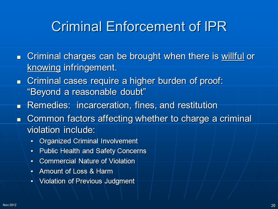 Criminal Enforcement of IPR Criminal charges can be brought when there is willful or knowing infringement.