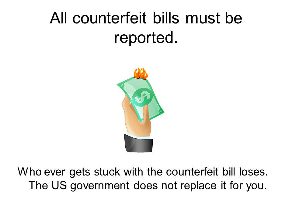 All counterfeit bills must be reported. Who ever gets stuck with the counterfeit bill loses.