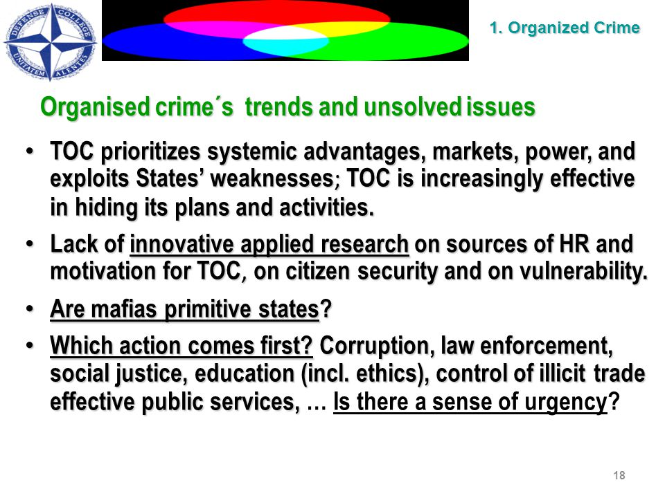 Organised crime´s trends and unsolved issues TOC prioritizes systemic advantages, markets, power, and exploits States' weaknesses ; TOC is increasingly effective in hiding its plans and activities.