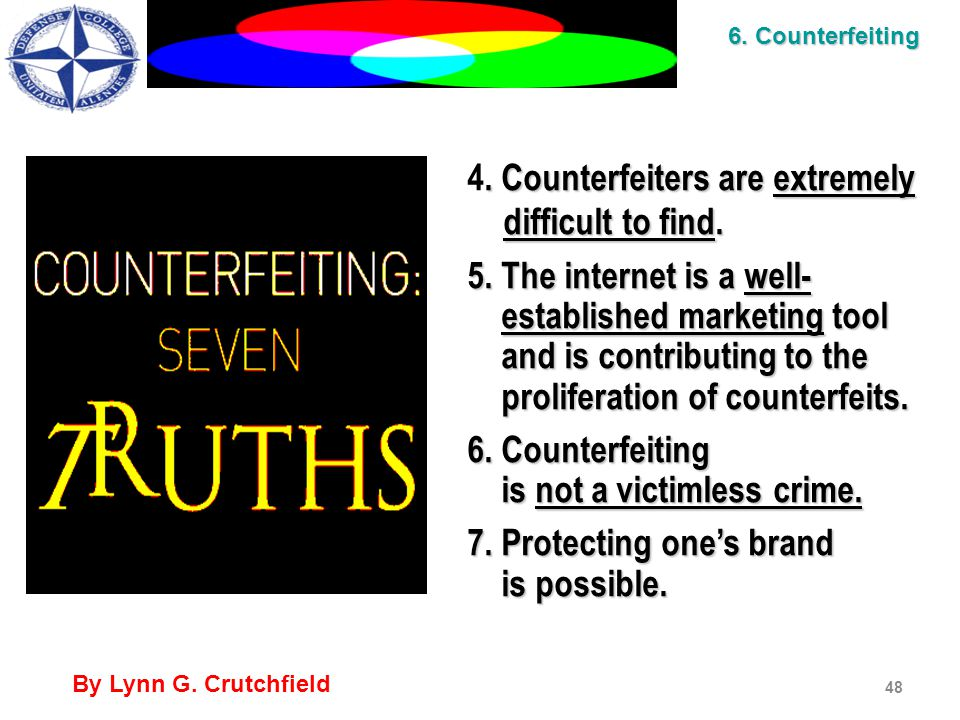 48 6. Counterfeiting. Counterfeiters are extremely difficult to find.