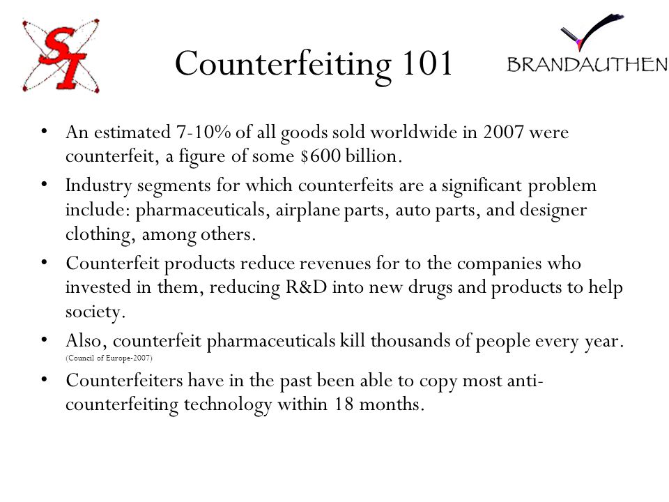 Counterfeiting 101 An estimated 7-10% of all goods sold worldwide in 2007 were counterfeit, a figure of some $600 billion.
