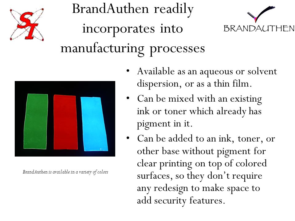 BrandAuthen readily incorporates into manufacturing processes Available as an aqueous or solvent dispersion, or as a thin film.