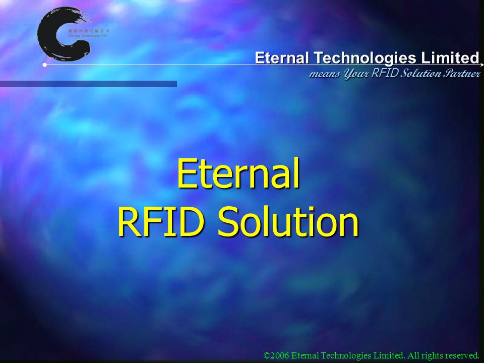 Eternal Technologies Limited means Your RFID Solution Partner ©2006 Eternal Technologies Limited. All rights reserved. Eternal RFID Solution