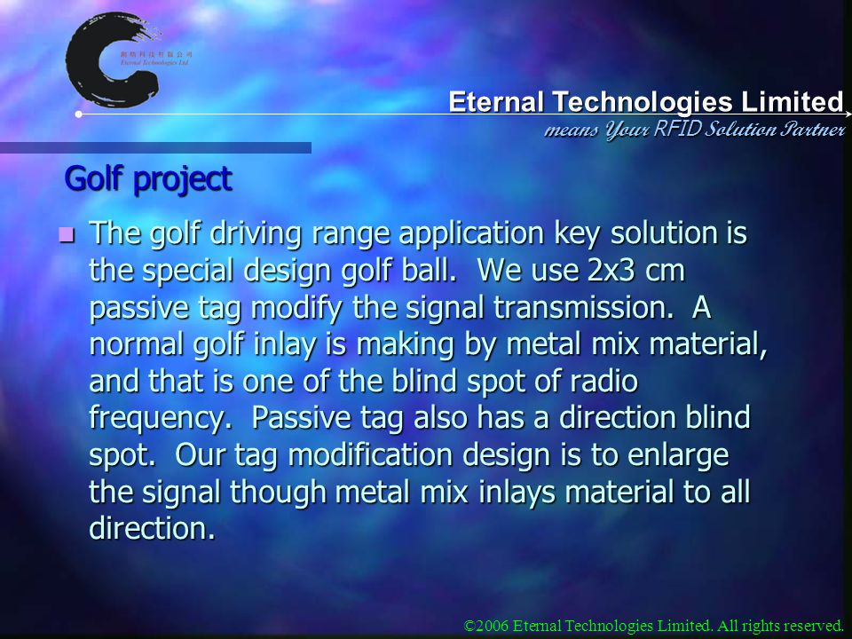 Eternal Technologies Limited means Your RFID Solution Partner ©2006 Eternal Technologies Limited. All rights reserved. Golf project The golf driving r