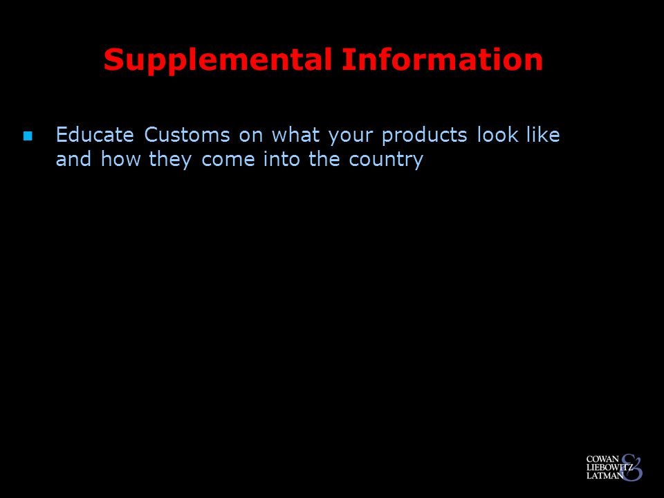 Supplemental Information Educate Customs on what your products look like and how they come into the country