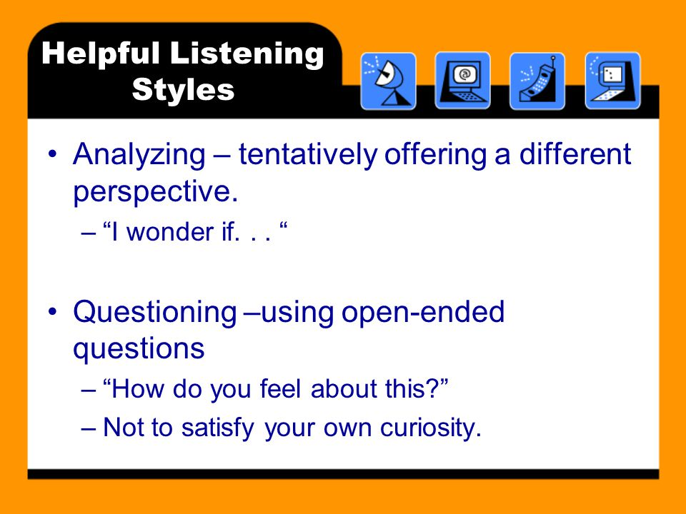 Helpful Listening Styles Analyzing – tentatively offering a different perspective.