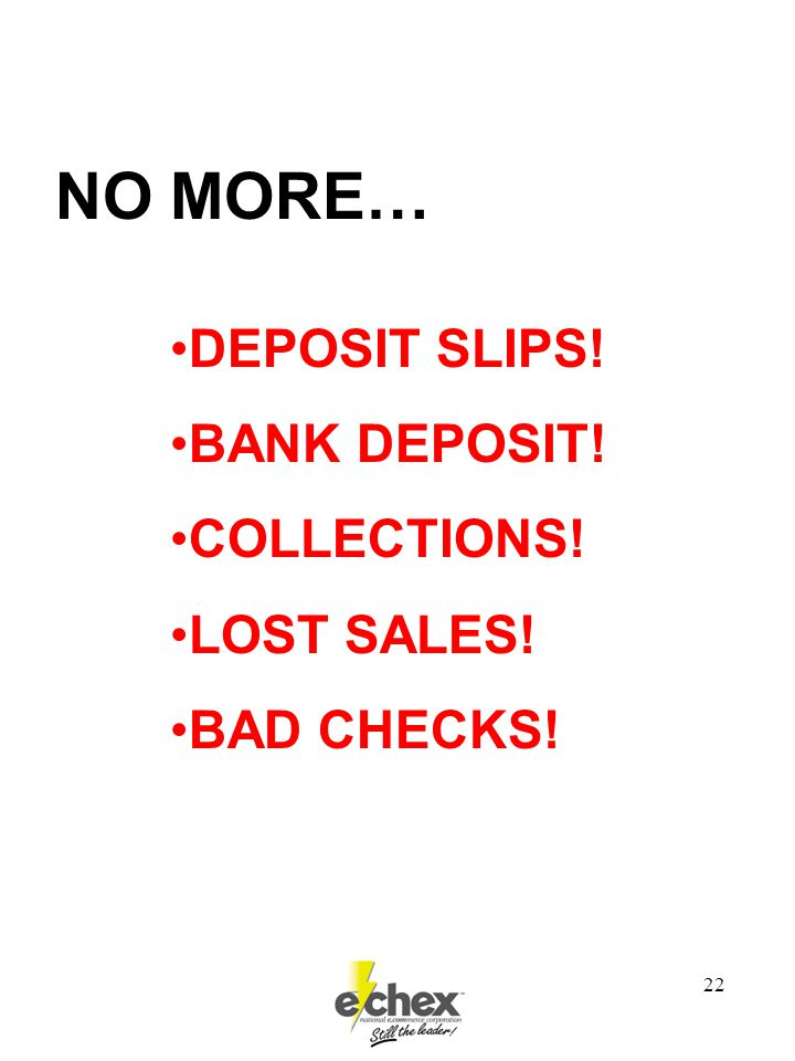 22 NO MORE… DEPOSIT SLIPS! BANK DEPOSIT! COLLECTIONS! LOST SALES! BAD CHECKS!