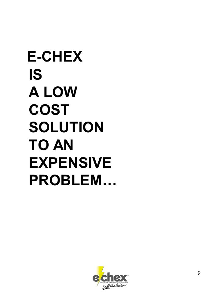 9 E-CHEX IS A LOW COST SOLUTION TO AN EXPENSIVE PROBLEM…