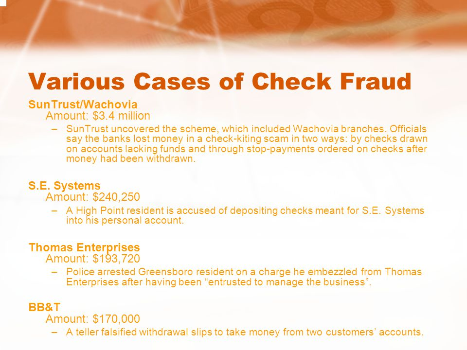 Various Cases of Check Fraud SunTrust/Wachovia Amount: $3.4 million –SunTrust uncovered the scheme, which included Wachovia branches. Officials say th