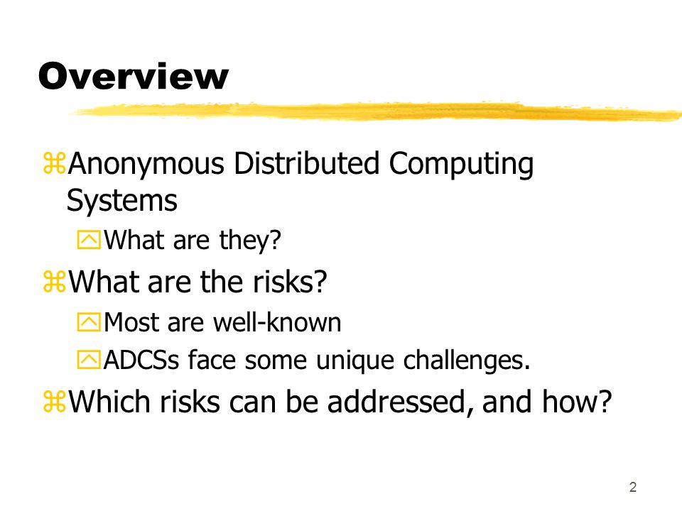 2 Overview zAnonymous Distributed Computing Systems yWhat are they.