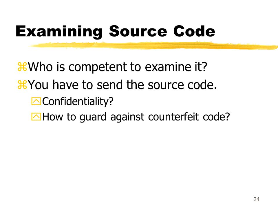 24 Examining Source Code zWho is competent to examine it.
