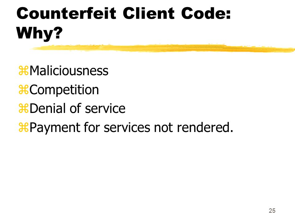 25 Counterfeit Client Code: Why.