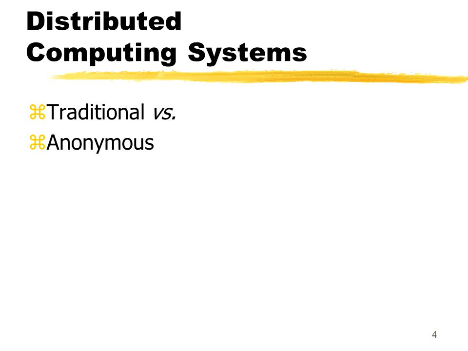 4 Distributed Computing Systems zTraditional vs. zAnonymous