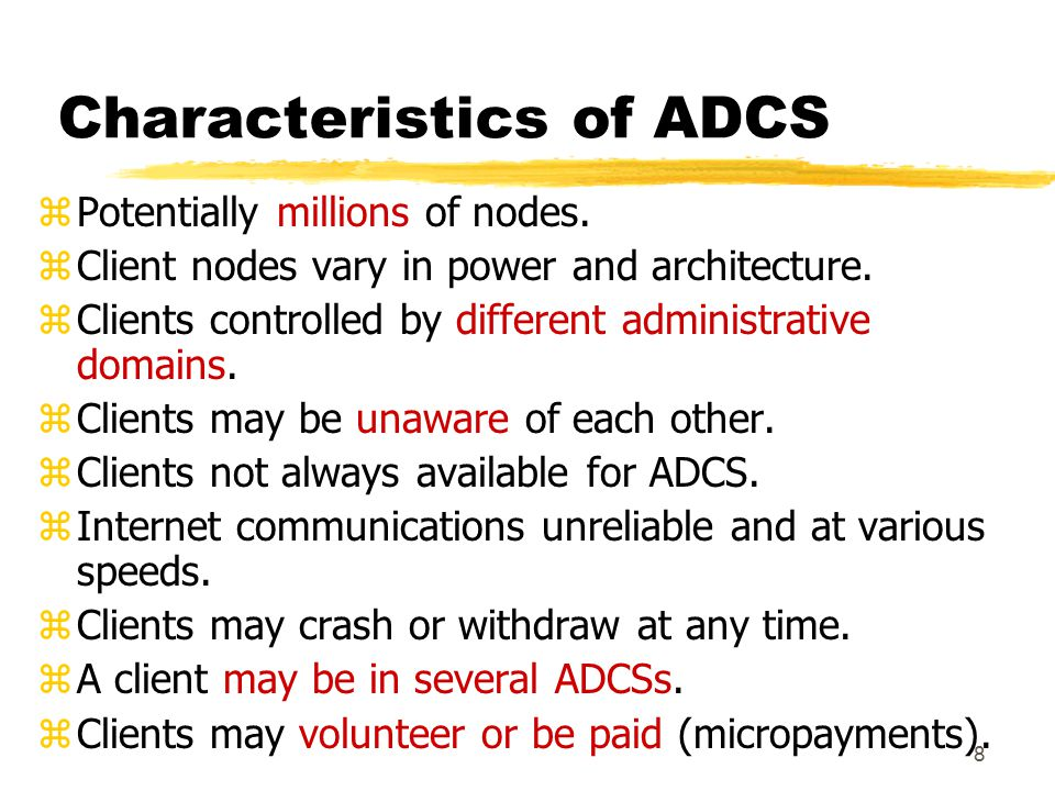 8 Characteristics of ADCS zPotentially millions of nodes.