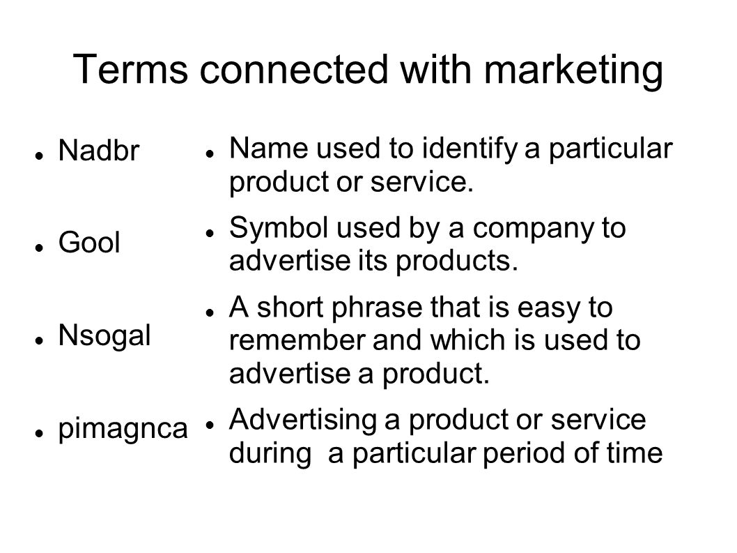 Terms connected with marketing Nadbr Gool Nsogal pimagnca Name used to identify a particular product or service. Symbol used by a company to advertise
