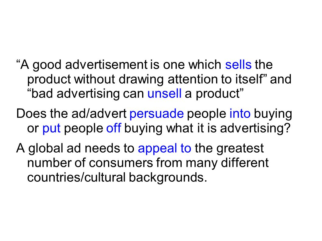 """""""A good advertisement is one which sells the product without drawing attention to itself"""" and """"bad advertising can unsell a product"""" Does the ad/adver"""