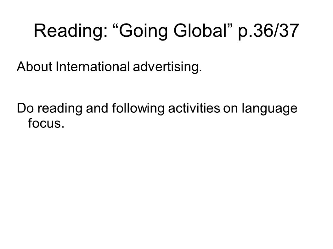 """Reading: """"Going Global"""" p.36/37 About International advertising. Do reading and following activities on language focus."""