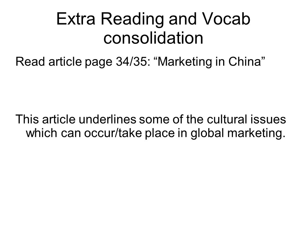 """Extra Reading and Vocab consolidation Read article page 34/35: """"Marketing in China"""" This article underlines some of the cultural issues which can occu"""